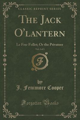 The Jack O'Lantern, Vol. 2 of 3: Le Feu-Follet; Or the Privateer
