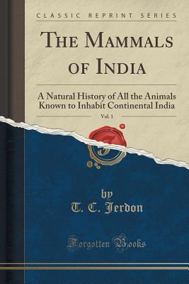 The Mammals of India, Vol. 1: A Natural History of All the Animals Known to Inhabit Continental India