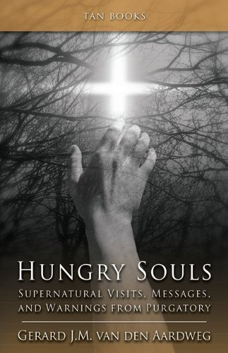 Hungry Souls: Supernatural Visits, Messages and Warnings from Purgatory