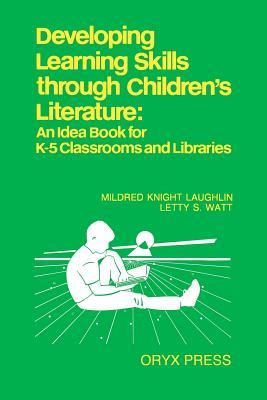 Developing Learning Skills through Children's Literature: An Idea Book for K-5 Classrooms and Libraries