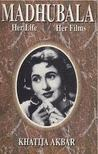Madhubala: Her Life Her Films