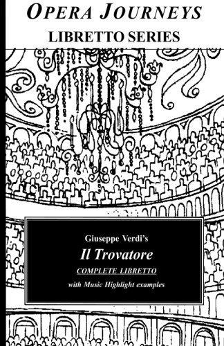 Giuseppe Verdi's IL TROVATORE Complete Libretto: Opera Journeys Libretto Series