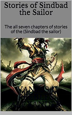 Stories of Sindbad the Sailor: The all seven chapters of stories of the