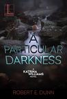 A Particular Darkness (Katrina Williams #2)