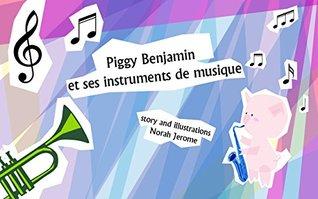 Livre pour bébé: Piggy Benjamin et ses instruments de musique : Apprentissage, Musique