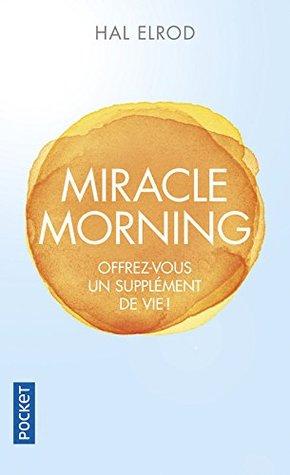 Miracle morning : Offrez-vous un supplément de vie