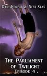Parliament of Twilight: Episode 4