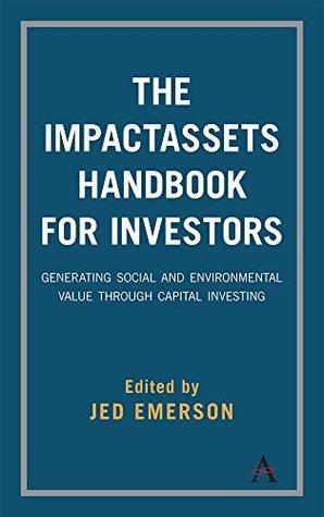 The ImpactAssets Handbook for Investors: Generating Social and Environmental Value Through Capital Investing
