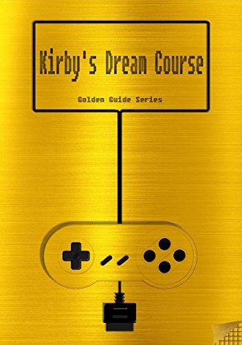 Kirby's Dream Course Golden Guide for Super Nintendo and SNES Classic:: includes maps for all 256 courses, walkthrough, cheats, tips, strategy and link to instruction manual (Golden Guides Book 9)