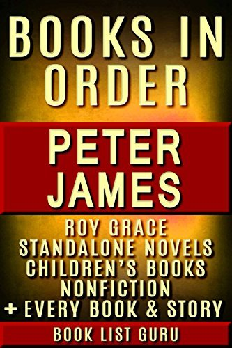 Peter James Books in Order: Roy Grace series, Max Flynn series, all short stories, standalone novels, and nonfiction. (Series Order Book 41)