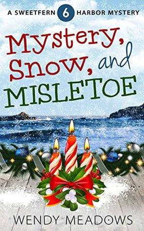 Mystery, Snow, and Mistletoe (Sweetfern Harbor Mystery #6)