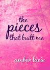 The Pieces that Built Me