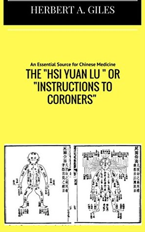 """The """"Hsi Yuan LU """" or """"Instructions to Coroners"""": An Essential Source for Chinese Medicine"""