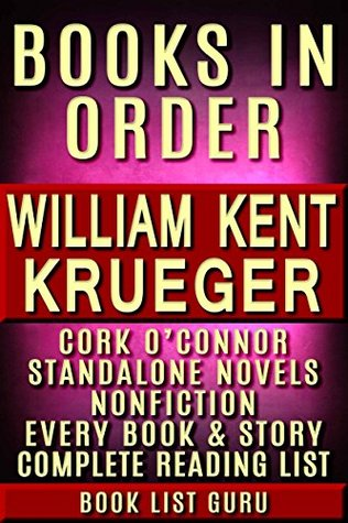 William Kent Krueger Books in Order: Cork O'Connor series, all short stories, standalone novels and nonfiction, plus a William Kent Krueger biography. (Series Order Book 80)