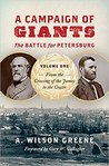 A Campaign of Giants: The Battle for Petersburg, Volume One: From the Crossing of the James to the Crater