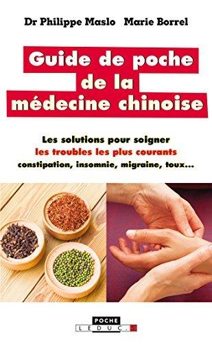 Guide de poche de la médecine chinoise: Les solutions pour soigner les troubles les plus courants : constipation, insomnie, migraine, toux...