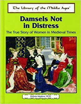 Damsels Not in Distress: The True Story of Women in Medieval Times