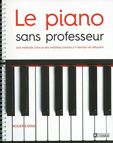 Le piano sans professeur : Une méthode claire et des mélodies choisies à l'intention du débutant