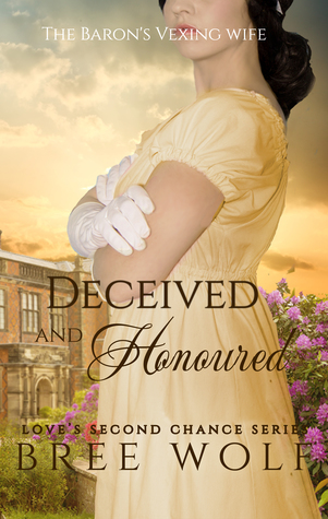 Deceived & Honoured - The Baron's Vexing Wife (Love's Second Chance #7)