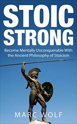 Stoic Strong: Become Mentally Unconquerable With the Ancient Philosophy of Stoicism PDF Free Download