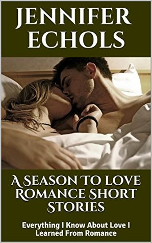 A Season To love Romance Short Stories: Everything I Know About Love I Learned From Romance
