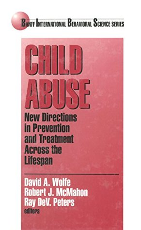 Child Abuse: New Directions in Prevention and Treatment across the Lifespan (Banff Conference on Behavioral Science Series)