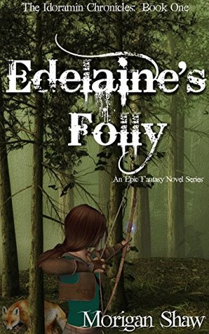 Edelaine's Folly: Book One of the Idoramin Chronicles: An Epic Fantasy Adventure Novel
