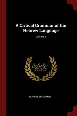 A Critical Grammar of the Hebrew Language; Volume 2