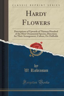 Hardy Flowers: Descriptions of Upwards of Thirteen Hundred of the Most Ornamental Species, Directions for Their Arrangement, Culture, Etc Daffodils (Classic Reprint)