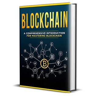 Blockchain: A Comprehensive Introduction For Mastering Blockchain (Blockchain Technology, Blockchain Basics, Blockchain Beginners, Blockchain Applications, Blockchain Projects, Smart Contracts)