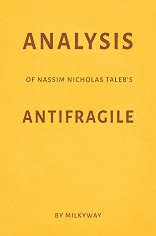 Analysis of Nassim Nicholas Taleb's Antifragile