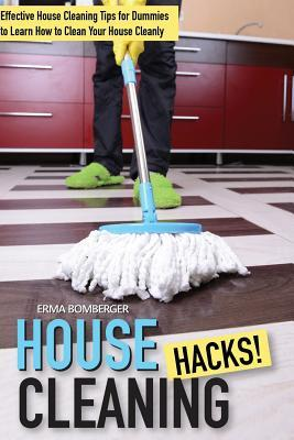 House Cleaning Hacks: Effective House Cleaning Tips for Dummies to Learn How to Clean Your House Cleanly