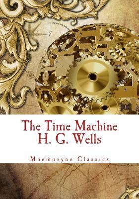The Time Machine (Mnemosyne Classics): Complete and Unabridged Classic Edition