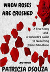 When Roses are Crushed by Patricia Dsouza