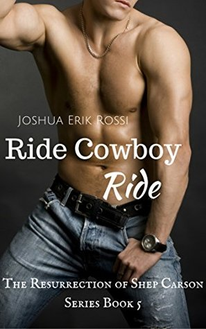 Ride Cowboy Ride (The Ressurection of Shep Carson #5)