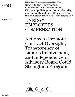 Energy Employees Compensation: Actions to Promote Contract Oversight, Transparency of Labor's Involvement, and Independence of Advisory Board Could Strengthen Program