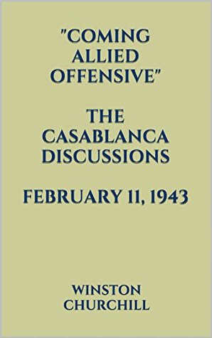 """""""Coming Allied Offensive."""" THE CASABLANCA DISCUSSIONS. FEBRUARY 11, 1943"""