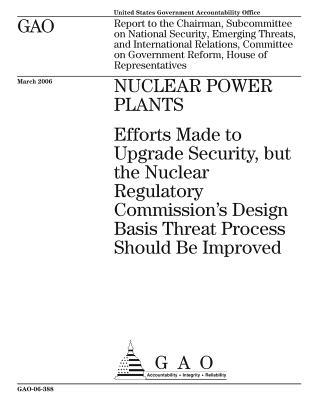 Nuclear Power Plants: Efforts Made to Upgrade Security, But the Nuclear Regulatory Commission's Design Basis Threat Process Should Be Improved
