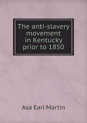 The Anti-Slavery Movement in Kentucky Prior to 1850