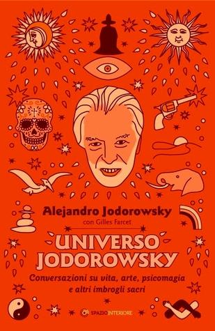 Universo Jodorowsky. Conversazioni su vita, arte, psicomagia e altri imbrogli sacri