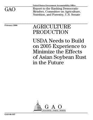 Agriculture Production: USDA Needs to Build on 2005 Experience to Minimize the Effects of Asian Soybean Rust in the Future