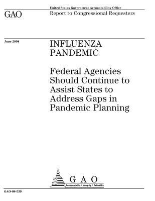 Influenza Pandemic: Federal Agencies Should Continue to Assist States to Address Gaps in Pandemic Planning
