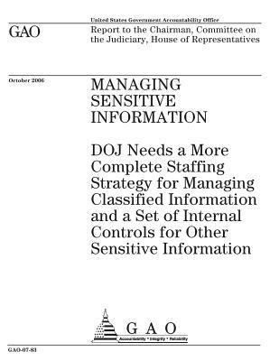 Managing Sensitive Information: Doj Needs a More Complete Staffing Strategy for Managing Classified Information and a Set of Internal Controls for Other Sensitive Information