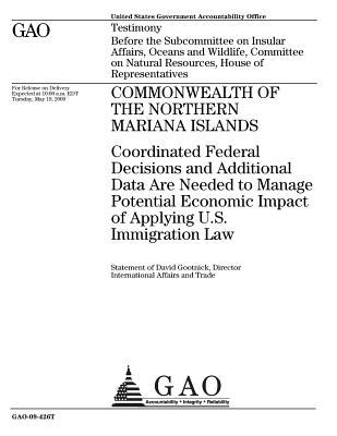 Commonwealth of the Northern Mariana Islands: Coordinated Federal Decisions and Additional Data Are Needed to Manage Potential Economic Impact of Applying U.S. Immigration Law