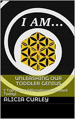 Unleashing our Toddler Genius: 7 Top Secret Affirmations Revealed Today! (Unleashing our Baby Genius Book 3)