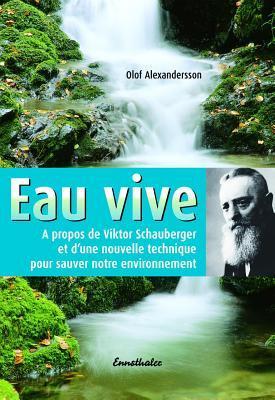 Eau vive : à propos de Viktor Schauberger et une nouvelle technique pour sauver l'environnement por Olof Alexandersson