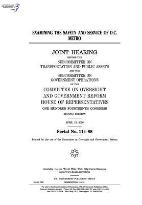 Examining the Safety and Service of D.C. Metro: Joint Hearing Before the Subcommittee on Transportation and Public Assets and the Subcommittee on Government Operations of the Committee on Oversight and Government Reform, House of Representatives, One Hun