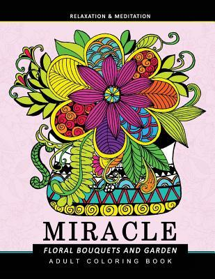 Miracle Floral Bouquets and Garden: Flower Adult Coloring Book