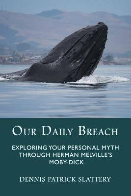 Our Daily Breach: Exploring Your Personal Myth Through Herman Melville's Moby-Dick