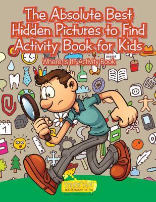 The Absolute Best Hidden Pictures to Find Activity Book for Kids: Where Is It? Activity Book